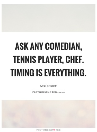 ask-any-comedian-tennis-player-chef-timing-is-everything-quote-1